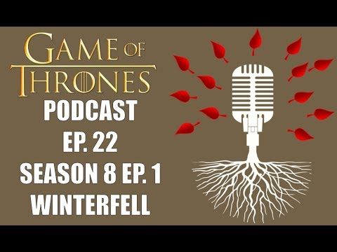 Game of Thrones Podcast Episode 22: Season 8 Episode 1 Winterfell