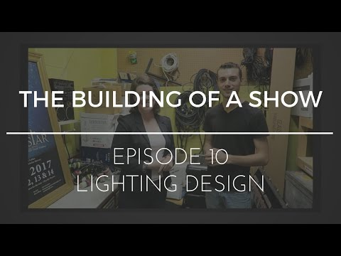 The Building of a Show : Episode 10 - Lighting Design