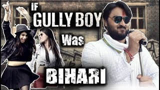 If Gully Boy Was Bihari || Apna Time Aayega || Baanke Bihari || Crazy Creatures