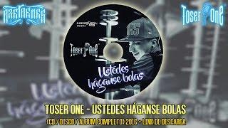 Toser One Ustedes Háganse Bolas  CD  DISCO  ALBUM COMPLETO  2016
