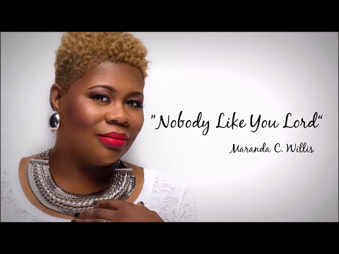 Nobody Like You Lord - Maranda Willis
