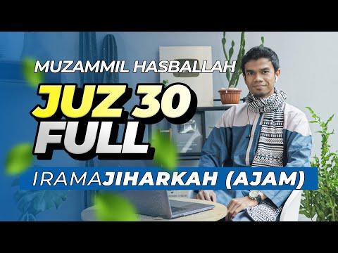 JUZ 30 FULL IRAMA JIHARKAH ('AJAM) - Muzammil Hasballah