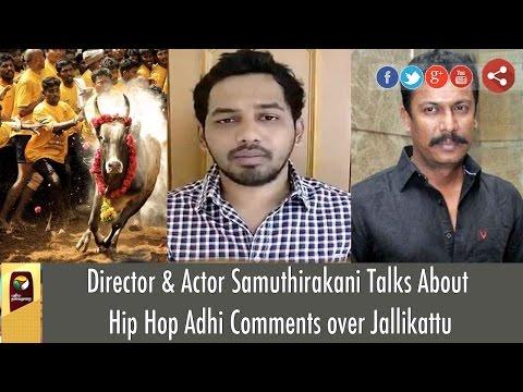 Director & Actor Samuthirakani Talks About Hip Hop Adhi Comments over Jallikattu