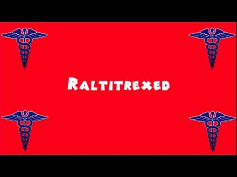 Pronounce Medical Words ― Raltitrexed
