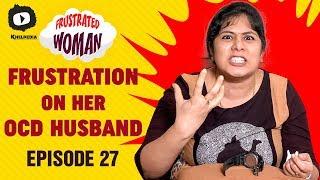 Video Frustrated Woman FRUSTRATION on her OCD Husband   Telugu Comedy Web Series   Episode 27   Sunaina MP3, 3GP, MP4, WEBM, AVI, FLV Oktober 2017