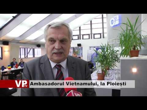 Ambasadorul Vietnamului, la Ploiești