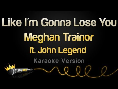 Meghan Trainor Ft. John Legend - Like I'm Gonna Lose You (Karaoke Version)