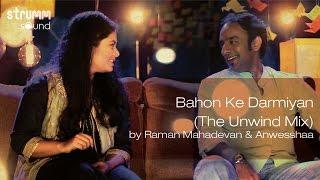 Video Bahon Ke Darmiyan (The Unwind Mix) by Raman Mahadevan & Anwesshaa MP3, 3GP, MP4, WEBM, AVI, FLV Juni 2018