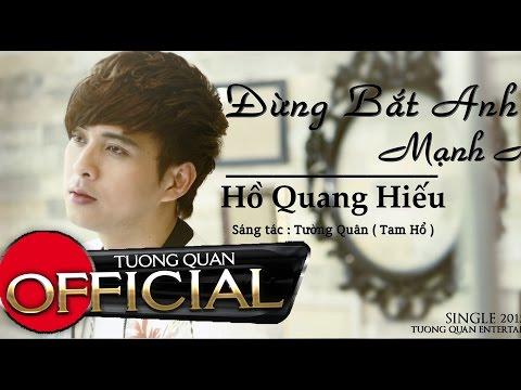 MV Ca Nhạc - Đừng Bắt Anh Mạnh Mẽ - Hồ Quang Hiếu