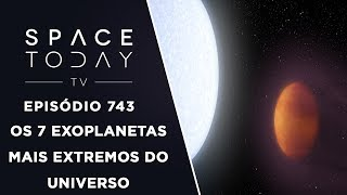 Os 7 Exoplanetas Mais Extremos do Universo - Space Today TV Ep.743 by Space Today