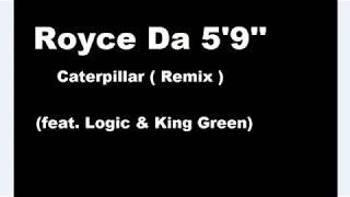 Royce Da 5'9''- Caterpillar Remix ( Lyrics ) feat. Logic, King Green