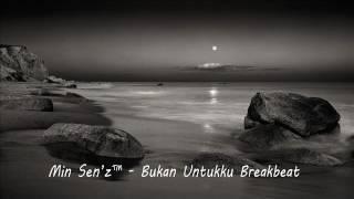 Min Sen'z™ - Bukan Untukku Breakbeat