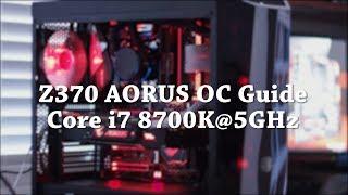 Z370 AORUS Overclocking Guide Intel Core i7 8700K @5GHz