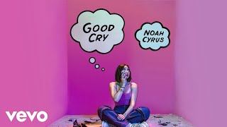 Noah Cyrus - Good Cry (Official Audio)