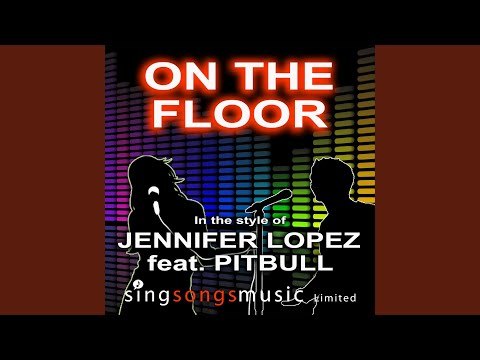 On The Floor (In the style of Jennifer Lopez feat. Pitbull)