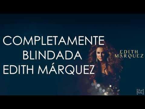 Edith Márquez - Completamente Blindada (Letra)