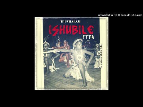 Tru Vilakazi - ISHUBILE (ft P.A.)