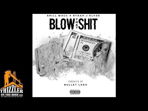 Shill Macc  x Rydah J Klyde - Blow That Shit (Prod. Bullet Loko) [Thizzler.com Exclusive]