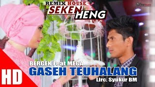 Video BERGEK Feat MEGA - GASEH TEUHALANG  ( House Mix Bergek SEKEN HENG ) HD Video Quality 2017 MP3, 3GP, MP4, WEBM, AVI, FLV Desember 2018