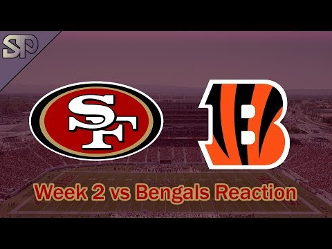 49ers vs Bengals Week 2 Reaction and Thoughts