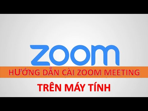 Hướng dẫn cài đặt và sử dụng Zoom Meeting trên máy tính