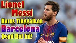Download Video MENGEJUTKAN!!! Lionel Messi Harus Tinggalkan Barcelona Demi Hal Ini! MP3 3GP MP4