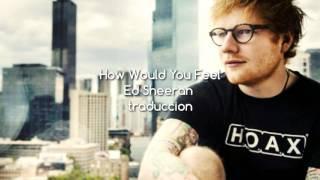 How Would You Feel (Paean) - Ed Sheeran (SUB ESPAÑOL)