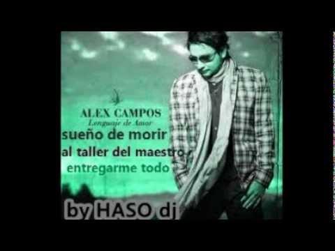 mix Alex Campos 2013  sueño de morir -al taller del maestro - entregarme todo.    by Haso dj