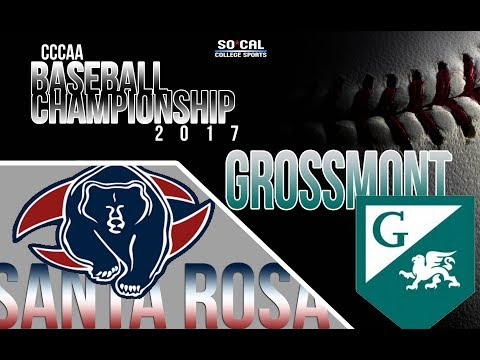 2017 CCCAA Baseball Finals Game 6: Grossmont vs Santa Rosa - 5/29/17 at 11am