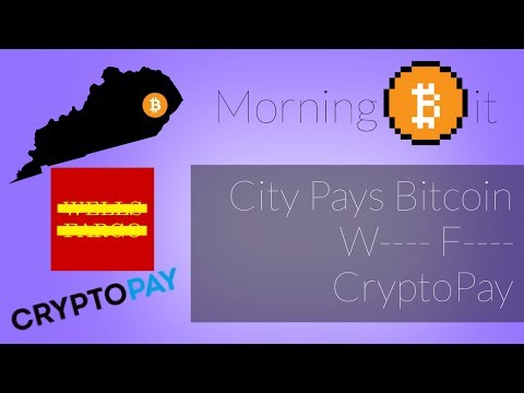City Pays in Bitcoin + W—- F—- on Coinbase Use + Cryptopay | Morning Bit Ep 19