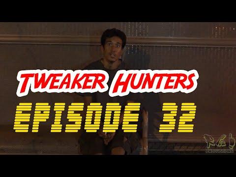 Tweaker Hunters - Episode 32