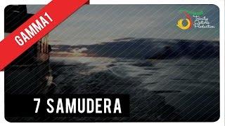 Video 7 Samudera - Gamma1 | Official Video Klip MP3, 3GP, MP4, WEBM, AVI, FLV Mei 2019