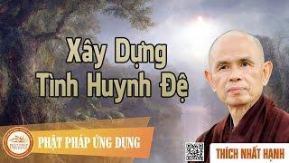 Xây Dựng Tình Huynh Đệ - Thiền Sư Thích Nhất Hạnh