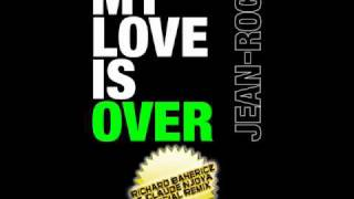 MY LOVE IS OVER - JEAN-ROCH - Richard Bahericz & Claude Njoya Official Remix