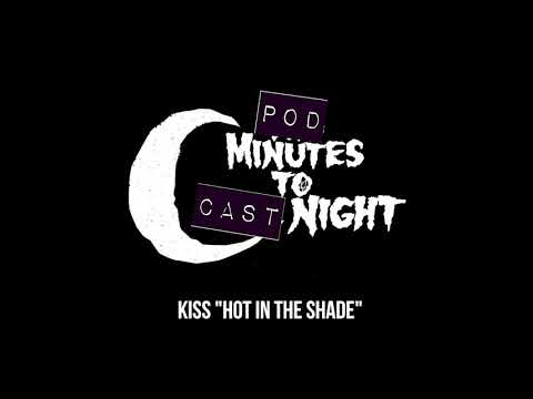 "Pod Minutes To Cast Night 036: KISS ""Hot In The Shade"""