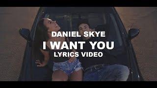 Daniel Skye - I Want You (Lyrics Video)