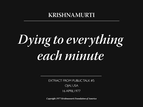Dying to everything each minute   J. Krishnamurti
