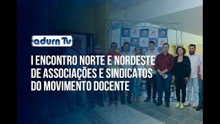 Programa ADURN TV 149 - I Encontro Norte e Nordeste de Associações e Sindicatos do Movimento Docente