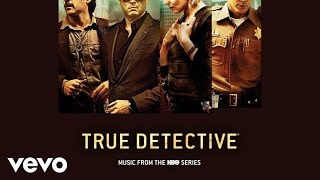 Pre-order on iTunes: http://smarturl.it/td_music Follow the True Detective: Music From The HBO Series playlist on Spotify: ...