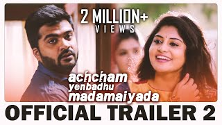 Achcham Yenbadhu Madamaiyada – Official Trailer 2