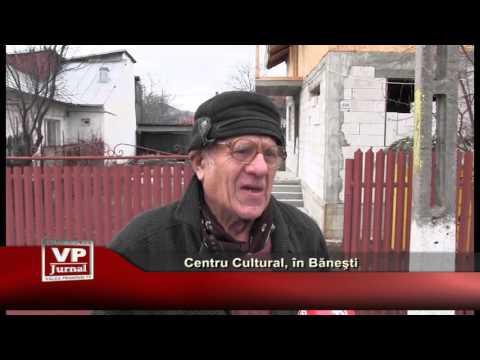 Centru Cultural, în Băneşti
