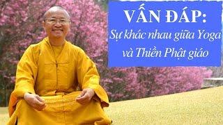 Vấn đáp: Sự khác nhau giữa Thiền yoga và Thiền Phật giáo | Thích Nhật Từ, sự khác nhau, su khac nhau giua, haivl