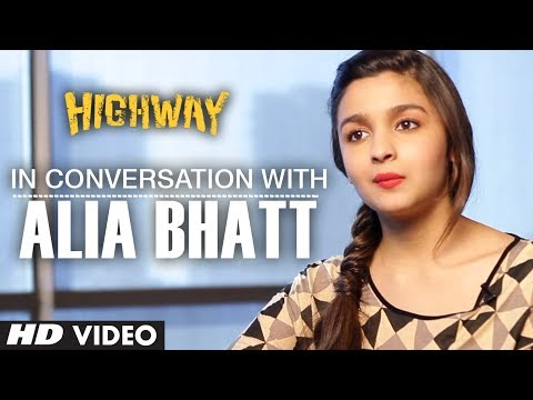 In conversation with Alia Bhatt | Highway | Releasing 21, Feb 2014 In conversation with Alia Bhatt | Highway | Releasing 21, Feb 2014
