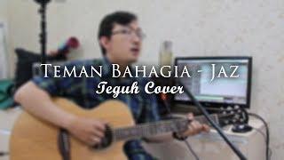 Video Teman Bahagia - Jaz (Teguh Cover) MP3, 3GP, MP4, WEBM, AVI, FLV Maret 2018