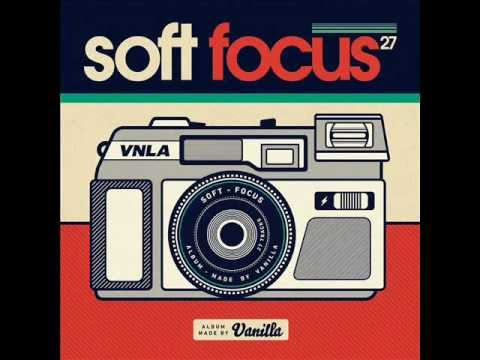 Vanilla : Soft Focus (FULL ALBUM)