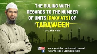 The rulings with regards to the number of units Raka'ats of Taraweeh by Dr Zakir Naik