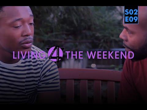 """Living 4 The Weekend Episode 9 """"Hello, Goodbye"""""""