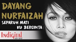 Dayang Nurfaizah - Separuh Mati Ku Bercinta (Official Lyric Video)