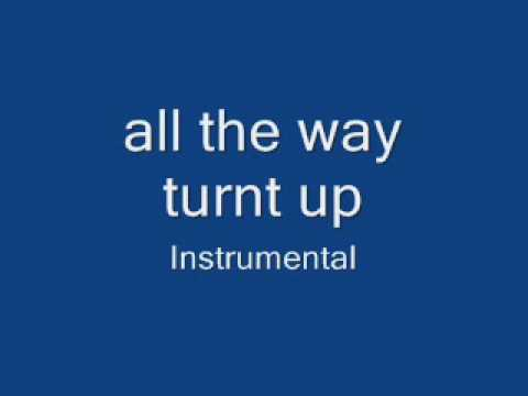 All The Way Turned Up Instrumental