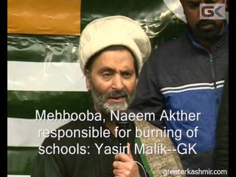Mehbooba, Naeem Akther responsible for burning of schools: Yasin Malik